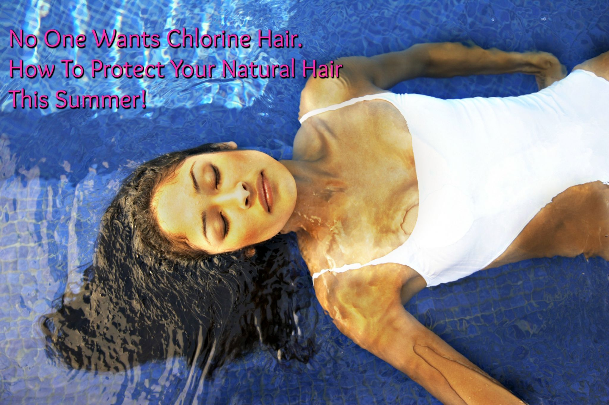 No One Wants Chlorine Hair. How To Protect Your Natural Hair This Summer!